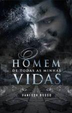 O HOMEM DE TODAS AS MINHAS VIDAS by VanessaBosso
