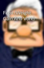 Feed (Weight Gain And Vore) by SophieRoberts123