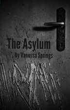 The Asylum (Completed Story) by allylovesya914