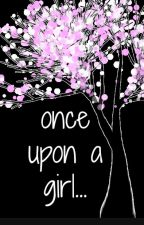 Once Upon a Girl by DiscordiallyYours