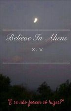 Believe In Aliens ×.× by JulianoSouza8