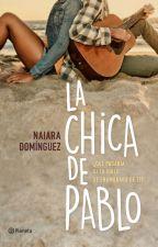 LA CHICA DE PABLO - ¿Qué pasaría su tu ídolo se enamorara de ti? by naidominguez