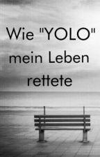"""Wie """"Yolo"""" mein Leben rettete by CookieGiirls"""