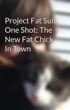Project Fat Suit One Shot: The New Fat Chick In Town by peachy4