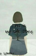 This Is My Life Story(On Going) by LJJTMHEY