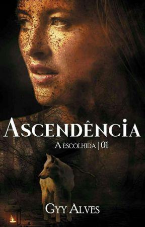 Ascendência - Vol. 1: A Escolhida  by GyyAlves