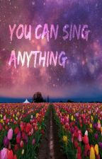 You Can Sing Anything by UnbrokenHull