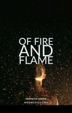 Of Fire And Flame [On-hold] by moonchild1204