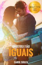 Opostos E Tão Iguais #wattys2016 by Carol-Souza