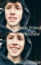 My Best Friend (Wroetoshaw W2S) by Magconsidemen