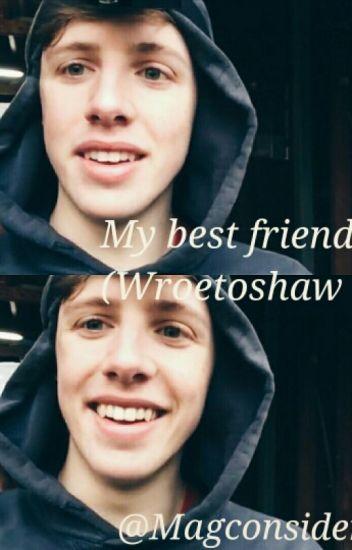 My Best Friend (Wroetoshaw W2S)