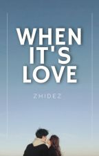 WHEN IT'S LOVE (Published) by zhidez
