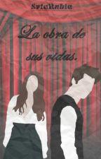 ©La obra de sus vidas. [PRÓXIMAMENTE.] by SrtaRubia