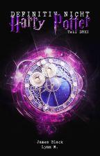 Definitiv nicht Harry Potter! (3) [HP-FF] by Spiegelwelt