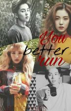 You better RUN/По-добре БЯГАЙ/Red Velvet+GOT7+EXO/[BOOK 1 & 2]♕ by JenniferKees