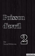 Poisson d'avril (Tome 2) by DeathOfAHeart