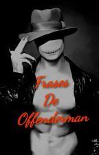 Frases De OffenderMan by -Misskiller-