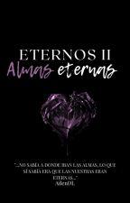 Eternos II: Almas Eternas. by CamilaAilenDL