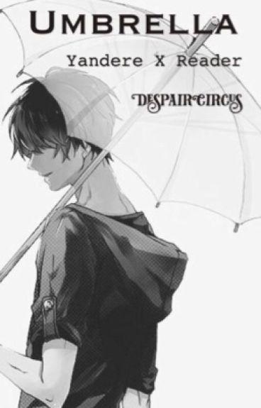 Umbrella | Yandere x reader