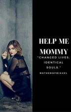 Help Me Mommy ( Z.M ) Book Two. by MotherOfMiguel