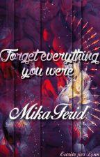Forget everything you were. {MikaFerid} (Suspendido) by Henrienlyynn