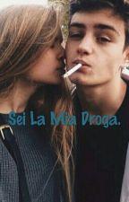 Sei La Mia Droga. by melissaRomani