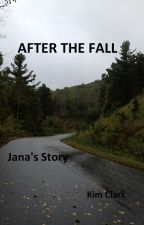 AFTER THE FALL: Jana's Story by KCE_NC