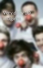 Very dirty 1D imagines by writingsexy1D