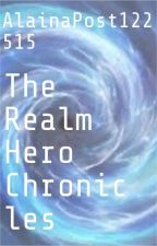 The Realm Hero Chronicles by AlainaPost122515