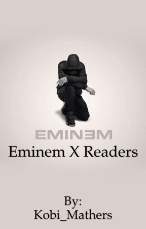 Eminem x Reader One-Shots by Sincerely_Yours_Stan