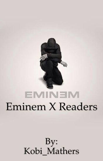 Eminem x Reader One-Shots