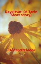 Daydream (A Jaele Short Story) by iiAnnabethChaseii