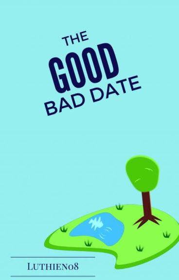 The Good Bad Date by Luthien08
