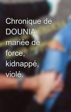 Chronique de DOUNIA: mariée de force, kidnappé, violé. by chroDounia