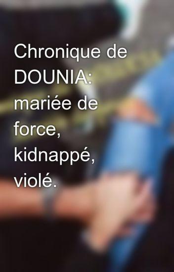 Chronique de DOUNIA: mariée de force, kidnappé, violé.