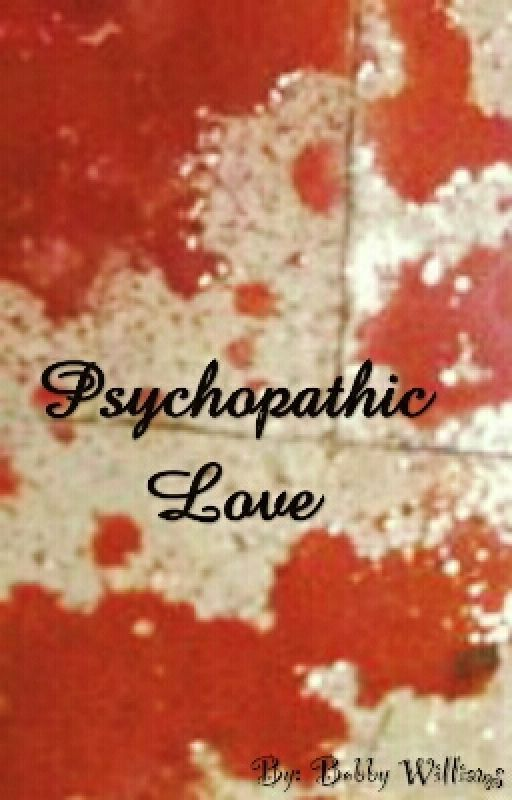 Psychopathic Love by BobbyWilliams95