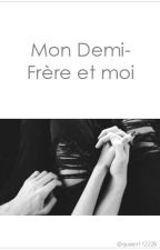Mon demi-frère et moi. TOME 1 by Queen112226