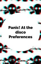 Panic! at the disco Preferences by raisedbyweirdos