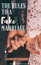 The Rules To A Fake Marriage by shashapeace