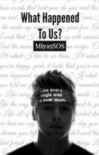 What Happened To Us? L.H by Miya5sos