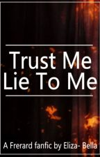 Trust Me, Lie To Me by Eliza-Bella-xx