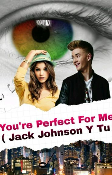 You're perfect for me ( Jack Johnson Y Tu )