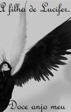 A filha de Lúcifer-Doce anjo meu. by PudimNeko