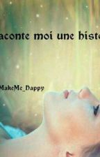 Raconte Moi Une Histoire by You_MakeMe_Happy