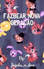 Fazbear Nova Geração by Jujuba_o_doce