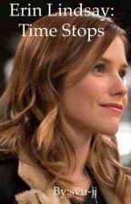 Erin Lindsay: Time stops by svu-jj
