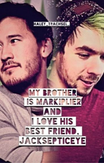 My Brother is Markiplier & I Love His Best Friend, Jacksepticeye (Book 1)