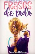 Frases De Toddo!! by PaulinaBetanzo