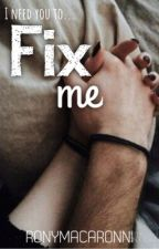 Fix me (COMPLETED) #Wattys2016 by Ronymacaronni