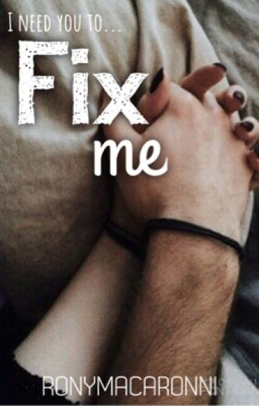 Fix me (COMPLETED) #Wattys2016